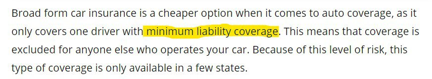 Broad form car insurance is a cheaper option when it comes to auto coverage, as it only covers one driver with minimum liability coverage.
